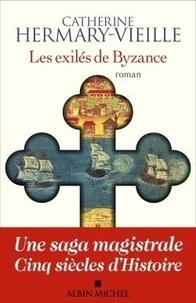 Catherine Hermary-Vieille - Les exilés de Byzance.