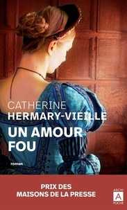 Catherine Hermary-Vieille - Un amour fou.