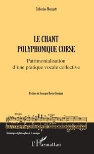 Catherine Herrgott - Le chant polyphonique corse - Patrimonialisation d'une pratique vocale collective.