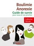 Catherine Hervais - Boulimie anorexie - Guide de survie pour vous et vos proches.