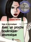 Catherine Hervais - Vivre et communiquer avec un proche boulimique-anorexique.