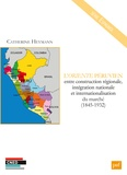 Catherine Heymann - L'Oriente péruvien entre construction régionale, intégration nationale et internationalisation du marché (1845-1932).