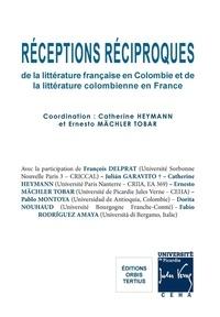 Catherine Heymann et Ernesto Mächler Tobar - Réceptions réciproques de la littérature française en Colombie et de la littérature colombienne en France.