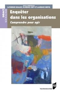 Catherine Hinault et Florence Osty - Enquêter dans les organisations - Comprendre pour agir.