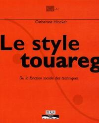 Catherine Hincker - Le style touareg - Ou la fonction sociale des techniques.