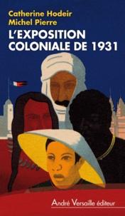 Catherine Hodeir et Michel Pierre - L'exposition coloniale de 1931.