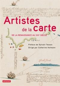 Catherine Hofmann - Artistes de la carte, De la Renaissance au XXIe siècle - L'explorateur, le stratège, le géographe.