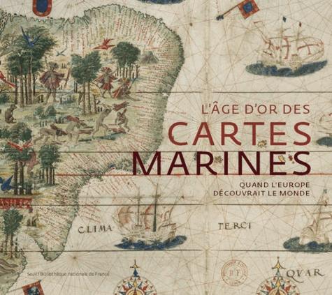 Catherine Hofmann et Hélène Richard - L'âge d'or des cartes marines - Quand l'Europe découvrait le monde.