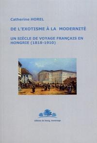 Catherine Horel - De l'exotisme à la modernité - Un siècle de voyage français en Hongrie (1818-1910).