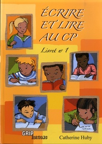 Catherine Huby - Ecrire et lire au CP - Livret n°1.