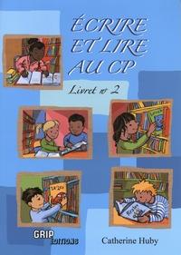 Catherine Huby - Ecrire et lire au CP - Livret n° 2.