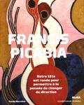 Catherine Hug et Anne Umland - Francis Picabia - Notre tête est ronde pour permettre à la pensée de changer de direction.