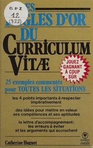 Catherine Huguet - Les Règles d'or du curriculum vitae.