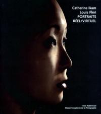 Catherine Ikam - Portraits, réel-virtuel - Catherine Ikam, Louis Fléri, [exposition, Paris, Maison européenne de la photographie, 24 février-30 mai 1999.