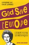 Catherine Ilic et Chloé Leprince - God Save l'Europe - L'Europe vue par les Britanniques.