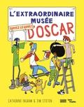 Catherine Ingram et Jim Stoten - L'extraordinaire musée d'Oscar - Suivez le guide !.