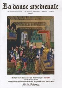 La danse médiévale- Volume 2, Histoire de la danse au Moyen Age : la fête, 20 reconstitutions de danses et partitions musicales - Catherine Ingrassia |