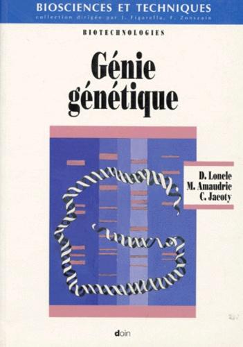 Génie génétique - Catherine Jacoty,Daniel Loncle,Michèle Amaudric