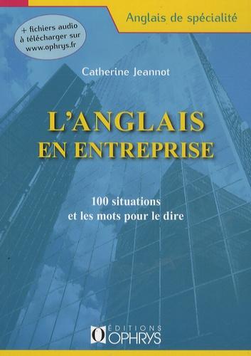 Catherine Jeannot - L'anglais en entreprise - 100 situations et les mots pour le dire.