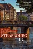 Catherine Jordy et Christophe Hamm - Le guide du promeneur de Strasbourg - 13 itinéraires de charme par rues, cours, quais et jardins.