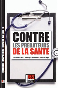 Catherine Jousse et Christophe Prudhomme - Contre les prédateurs de la santé.