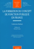 Catherine Kaftani - La formation du concept de fonction publique en France.