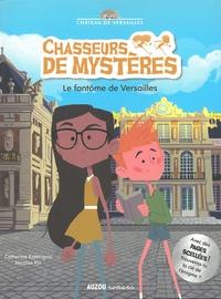 Catherine Kalengula et Nicolas Rix - Chasseurs de mystères Tome 2 : Le fantôme de Versailles.