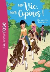 Catherine Kalengula et  Pacotine - Ma Vie, mes Copines ! Tome 10 : Au centre équestre.
