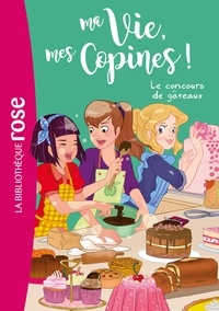 Catherine Kalengula et  Pacotine - Ma Vie, mes Copines ! Tome 11 : Le concours de gâteaux.