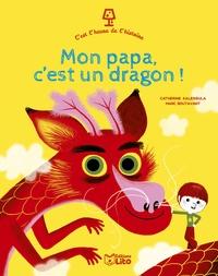 Catherine Kalengula et Marc Boutavant - Mon papa, c'est un dragon !.