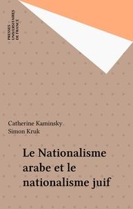 Catherine Kaminsky et Simon Kruk - Le Nationalisme arabe et le nationalisme juif.