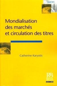 Catherine Karyotis - Mondialisation des marchés et circulation des titres.