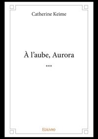 Catherine Keime - À l'aube, Aurora.