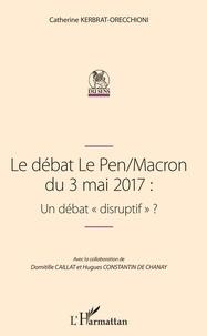 """Catherine Kerbrat-Orecchioni - Le débat Le Pen/Macron du 3 mai 2017 - Un débat """"disruptif"""" ?."""