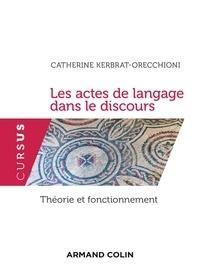 Catherine Kerbrat-Orecchioni - Les actes de langage dans le discours - Théorie et fonctionnement.