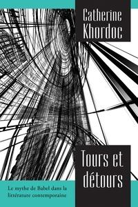 Catherine Khordoc - Tours et détours - Le mythe de Babel dans la littérature contemporaine.