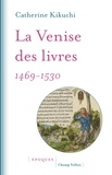 Catherine Kikuchi - La Venise des livres 1469-1530.