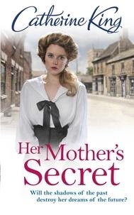 Catherine King - Her Mother's Secret.