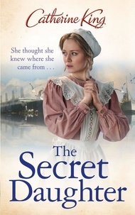 Catherine King - The Secret Daughter.