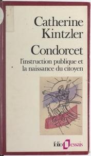 Catherine Kintzler et Jean-Claude Milner - Condorcet - L'instruction publique et la naissance du citoyen.