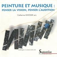 Catherine Kintzler - Peinture et musique - Penser la vision, penser l'audition.