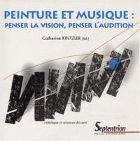 Catherine Kintzler - Peinture et musique - Penser la vision, penser l'audition. 1 CD audio
