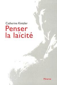 Catherine Kintzler - Penser la laïcité.