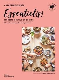 Catherine Kluger - Essentiel(s) - Ma boîte à outils en cuisine. 85 recettes simples, efficaces et généreuses.