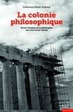 Catherine König-Pralong - La colonie philosophique - Ecrire l'histoire de la philosophie aux XVIIIe et XIXe siècles.