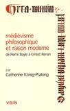 Catherine König-Pralong - Médiévisme philosophique et raison moderne, de Pierre Bayle à Ernest Renan.