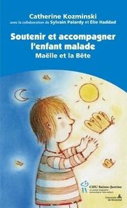 Catherine Kozminski et Sylvain Palardy - Soutenir et accompagner l'enfant malade - Maëlle et la Bête.