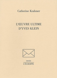 Catherine Krahmer - L'oeuvre ultime d'Yves Klein.