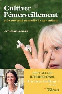 Livres de téléchargement Epub Cultiver l'émerveillement  - Et la curiosité naturelle de nos enfants (Litterature Francaise) 9782212572377 par Catherine L'Écuyer