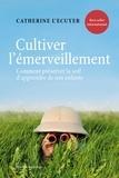 Catherine L'Ecuyer - Cultiver l'émerveillement - Comment préserver la soif d'apprendre de nos enfants.